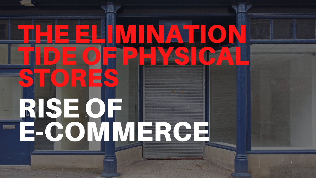 The Elimination Tide of Physical Stores: Rise of E-commerce